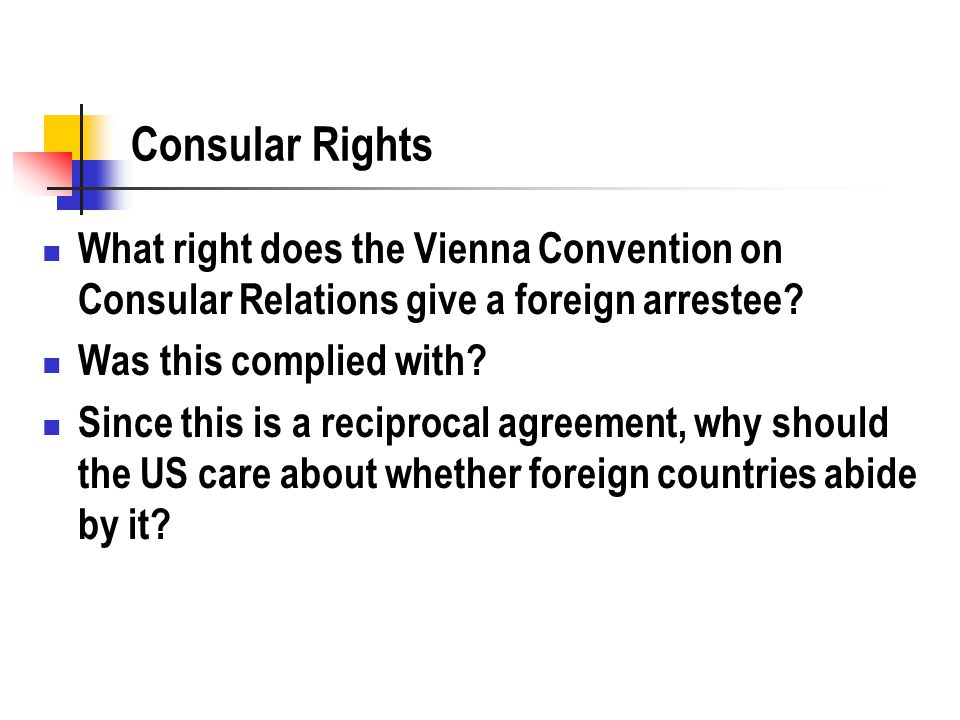 Consular Rights What right does the Vienna Convention on Consular Relations give a foreign arrestee.
