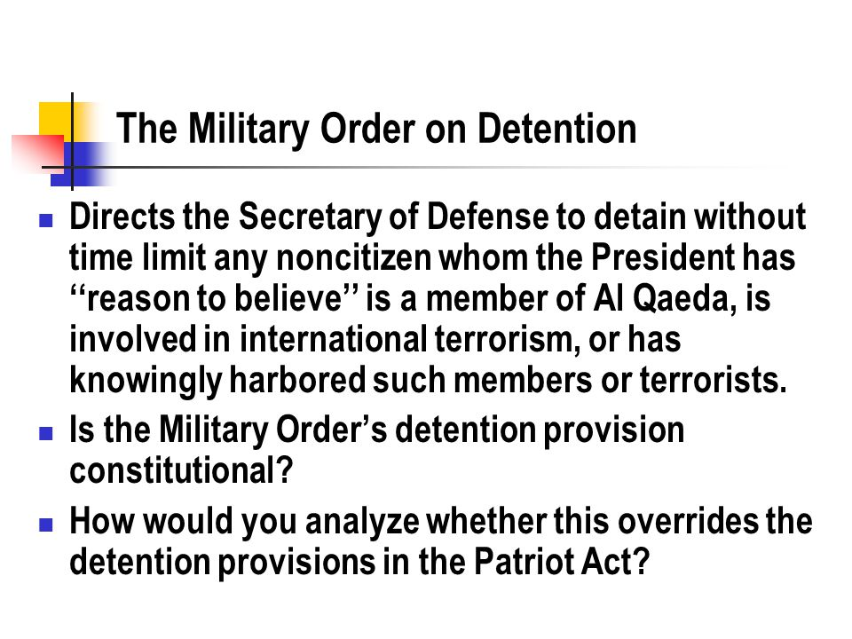 The Military Order on Detention Directs the Secretary of Defense to detain without time limit any noncitizen whom the President has ''reason to believe'' is a member of Al Qaeda, is involved in international terrorism, or has knowingly harbored such members or terrorists.