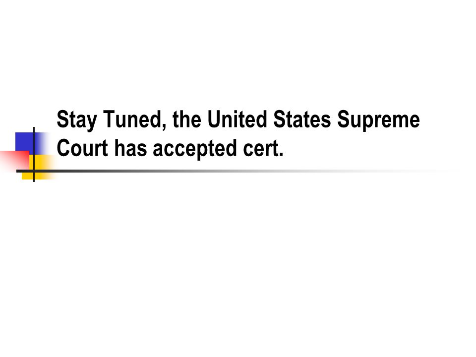 Stay Tuned, the United States Supreme Court has accepted cert.