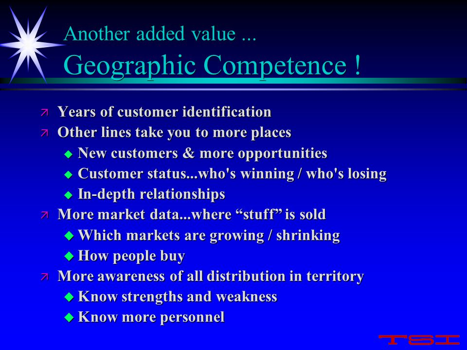 Another added value... Geographic Competence ! ä Years of customer identification ä Other lines take you to more places u New customers & more opportu