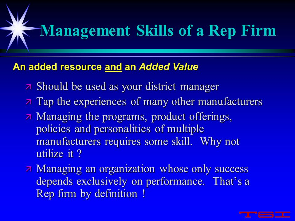 Management Skills of a Rep Firm ä Should be used as your district manager ä Tap the experiences of many other manufacturers ä Managing the programs, p