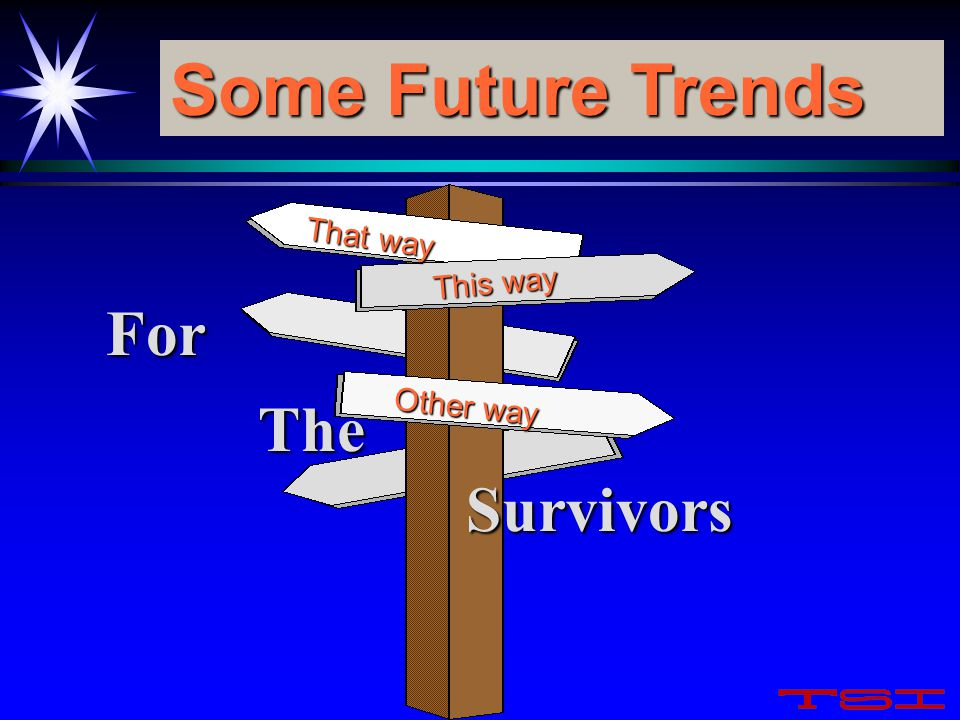 Some Future Trends For The Survivors This way That way Other way