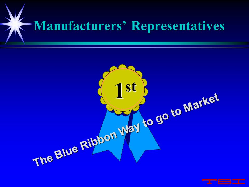Manufacturers' Representatives The Blue Ribbon Way to go to Market 1 st 1 st