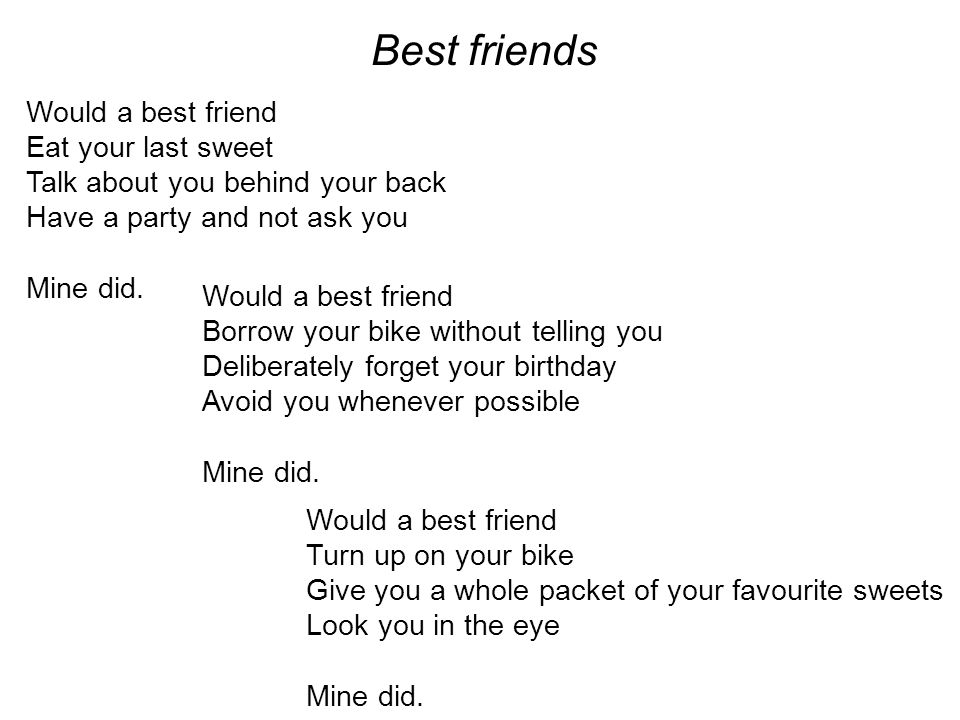 Best friends Would a best friend Eat your last sweet Talk about you behind your back Have a party and not ask you Mine did. Would a best friend Borrow