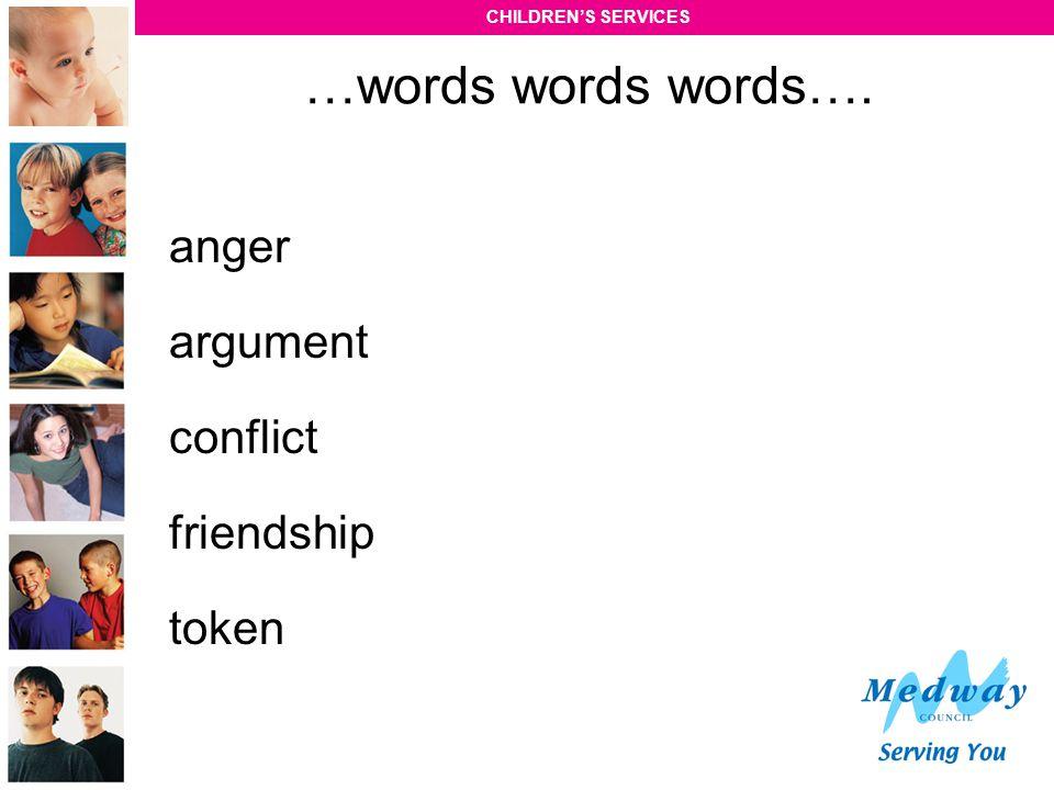 CHILDREN'S SERVICES …words words words…. anger argument conflict friendship token