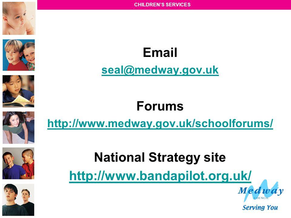 CHILDREN'S SERVICES Email seal@medway.gov.uk Forums http://www.medway.gov.uk/schoolforums/ National Strategy site http://www.bandapilot.org.uk/
