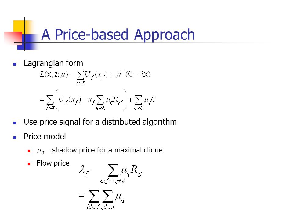 A Price-based Approach Lagrangian form Use price signal for a distributed algorithm Price model  q – shadow price for a maximal clique Flow price