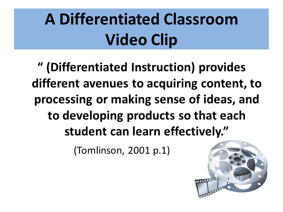 """A Differentiated Classroom Video Clip """" (Differentiated Instruction) provides different avenues to acquiring content, to processing or making sense of"""