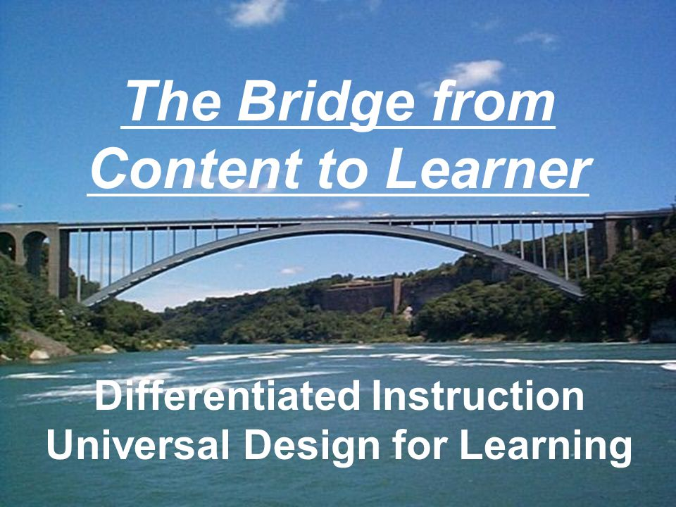Differentiated Instruction Universal Design for Learning The Bridge from Content to Learner