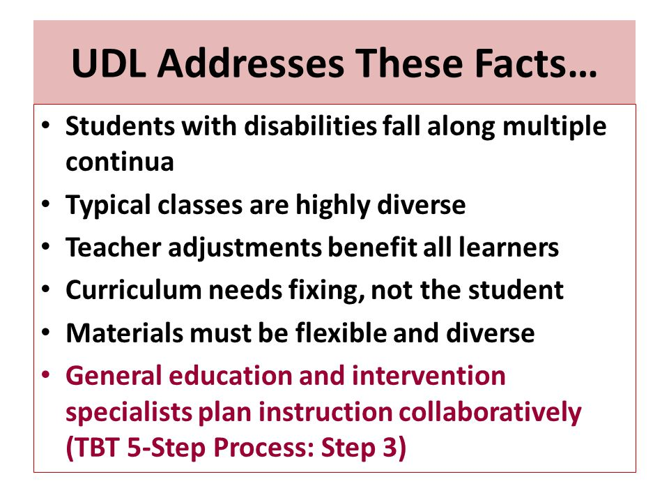 UDL Addresses These Facts… Students with disabilities fall along multiple continua Typical classes are highly diverse Teacher adjustments benefit all