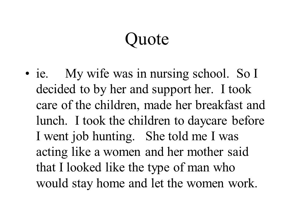 Quote ie. My wife was in nursing school. So I decided to by her and support her.