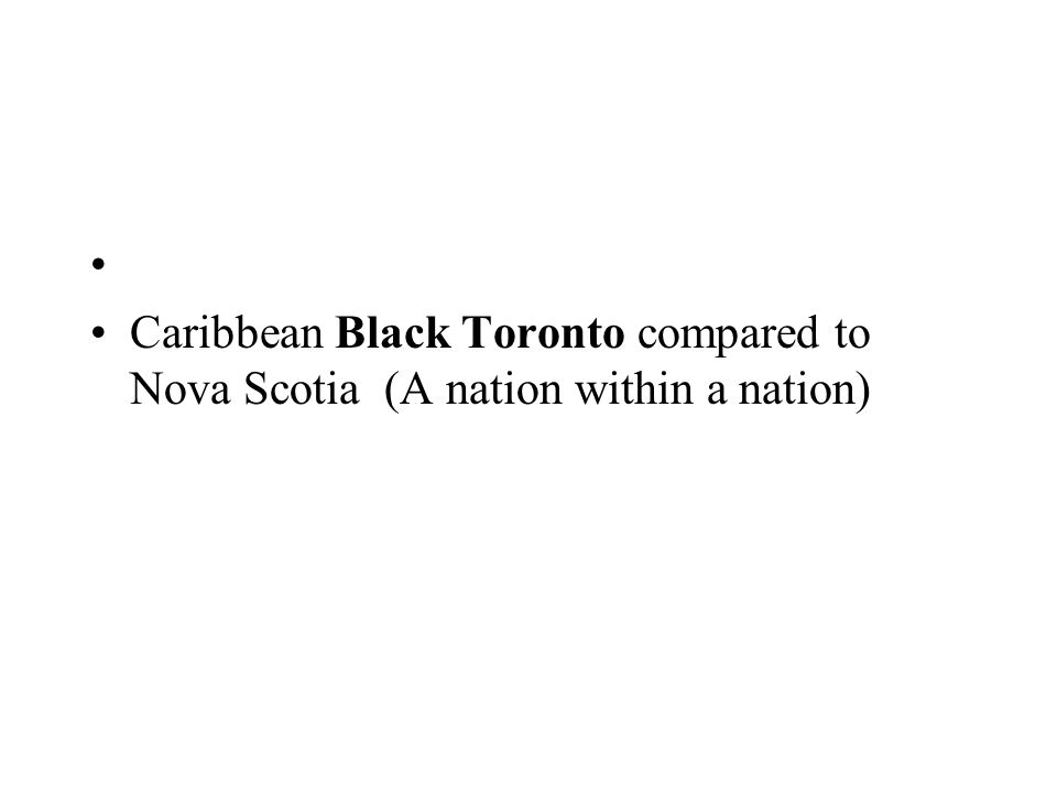Caribbean Black Toronto compared to Nova Scotia (A nation within a nation)