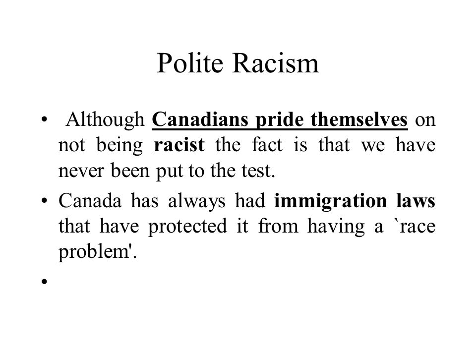 Polite Racism Although Canadians pride themselves on not being racist the fact is that we have never been put to the test.