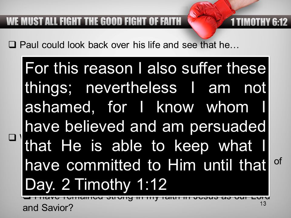  Paul could look back over his life and see that he…  He had kept and guarded the faith entrusted to him by God (1 Timothy 1:11).