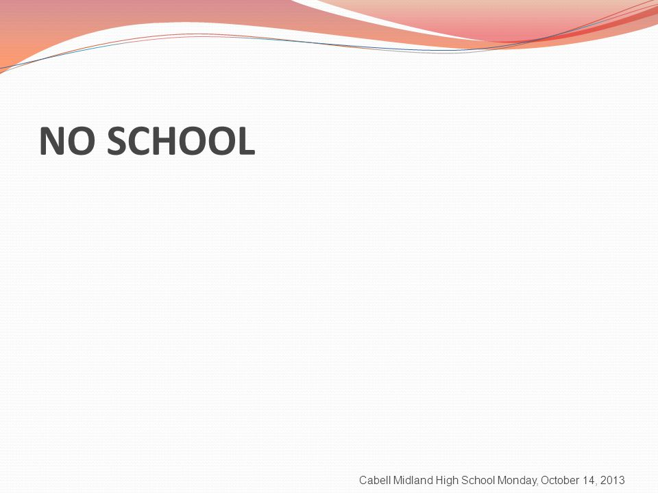 Cabell Midland High School Monday, October 14, 2013 NO SCHOOL