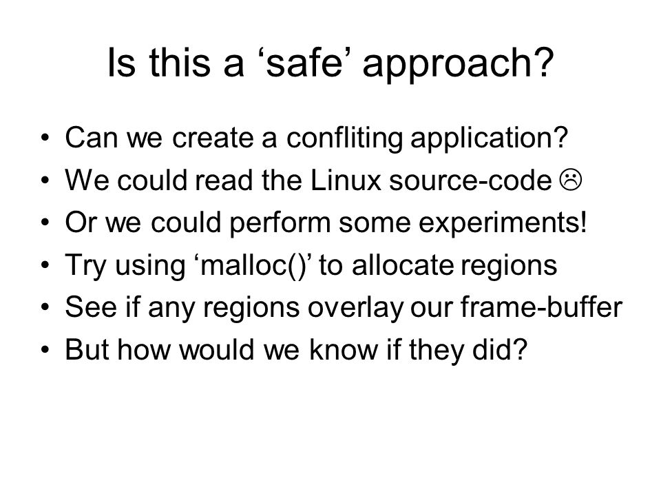 Is this a 'safe' approach? Can we create a confliting application? We could read the Linux source-code  Or we could perform some experiments! Try usi