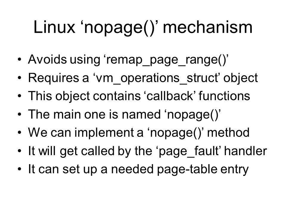 Prototype for 'nopage()' struct page * my_vma_nopage( struct vm_area_struct *vma, unsigned longaddress, int write_access );