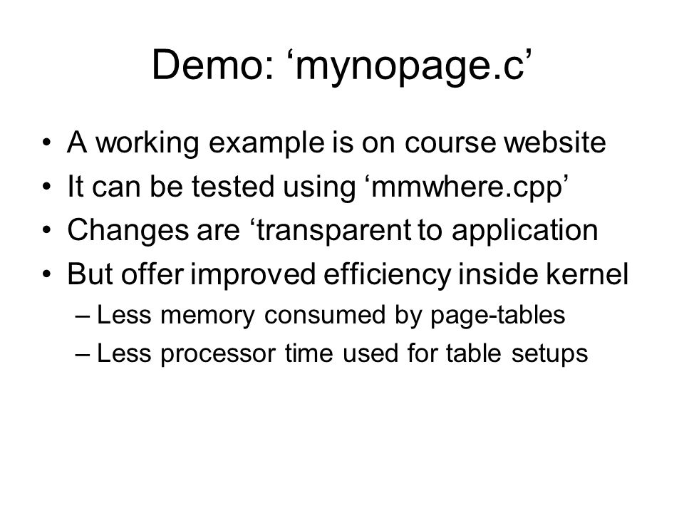 An idea for further efficiency Bypass 'mmap()' mechanism altogether Use Pentium's 'Page-Size Extensions' Use page-directory entries for 4MB frames Avoids allocating/initializing page-tables Avoids creating/inserting 'vm_area_struct' Mapping done by driver's 'open()' method Unmapping is done by 'release()' method