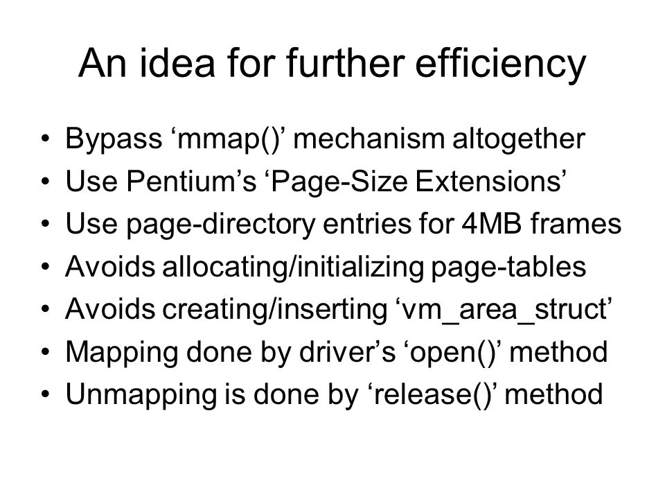 An idea for further efficiency Bypass 'mmap()' mechanism altogether Use Pentium's 'Page-Size Extensions' Use page-directory entries for 4MB frames Avo