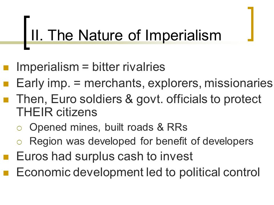 II. The Nature of Imperialism Imperialism = bitter rivalries Early imp.