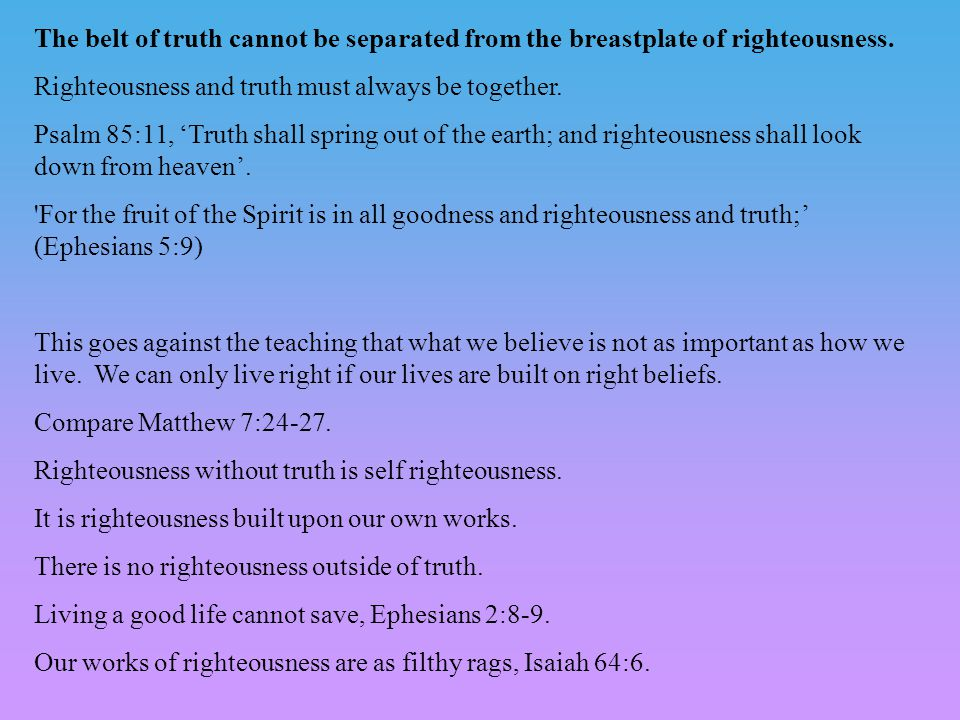 The belt of truth cannot be separated from the breastplate of righteousness.