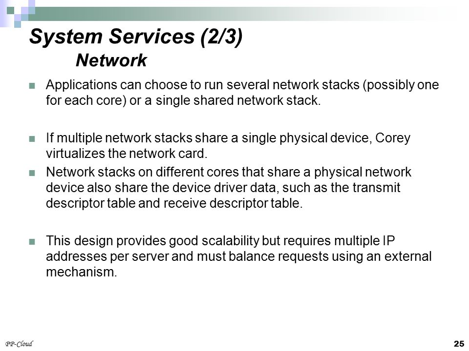 25 PP-Cloud Applications can choose to run several network stacks (possibly one for each core) or a single shared network stack.