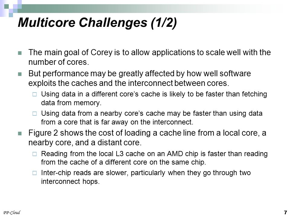 7 PP-Cloud The main goal of Corey is to allow applications to scale well with the number of cores.