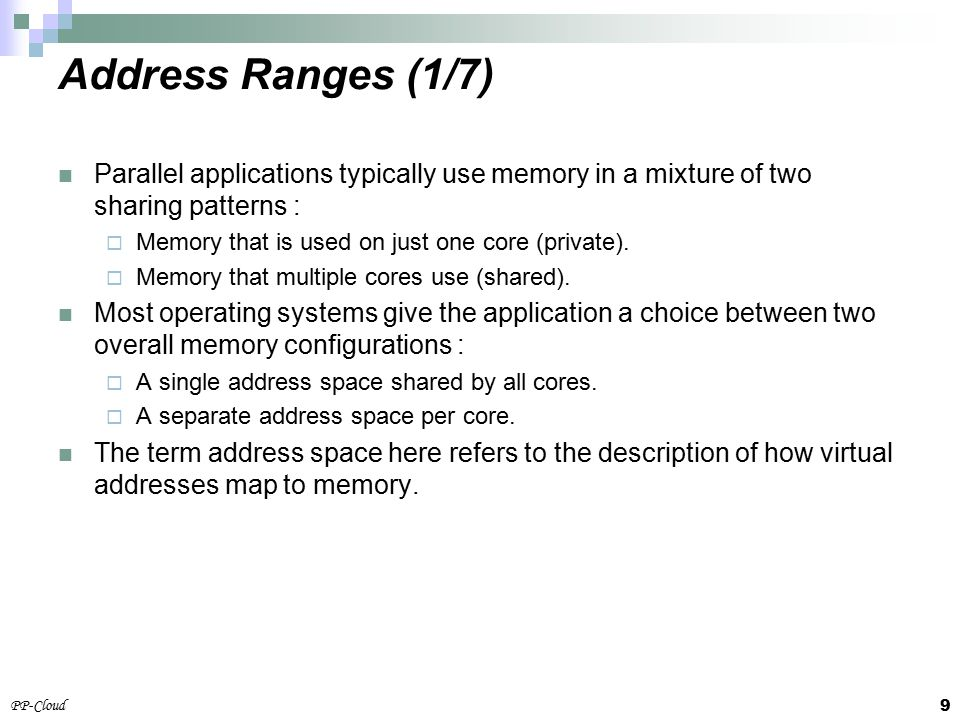 9 PP-Cloud Parallel applications typically use memory in a mixture of two sharing patterns :  Memory that is used on just one core (private).