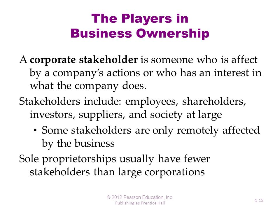 The Players in Business Ownership A corporate stakeholder is someone who is affect by a company's actions or who has an interest in what the company does.