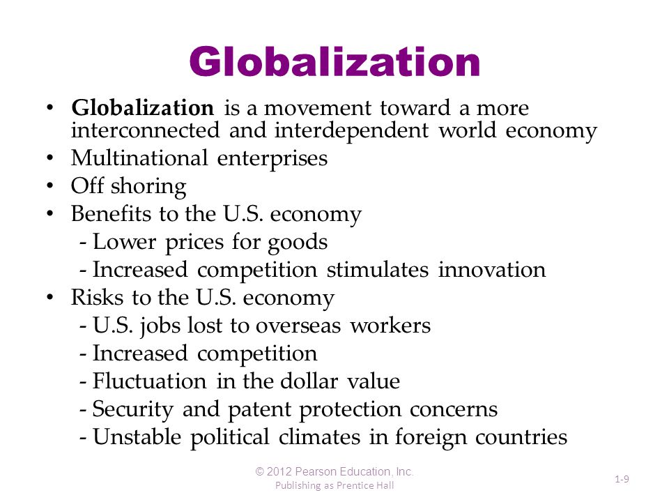 Globalization Globalization is a movement toward a more interconnected and interdependent world economy Multinational enterprises Off shoring Benefits to the U.S.