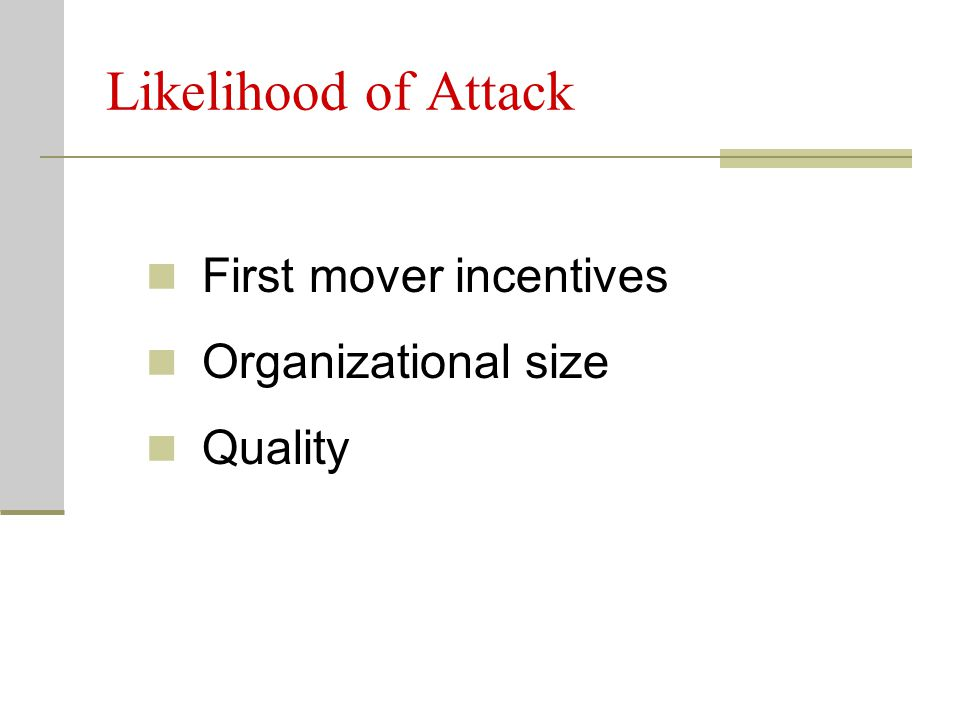 Likelihood of Attack First mover incentives Organizational size Quality