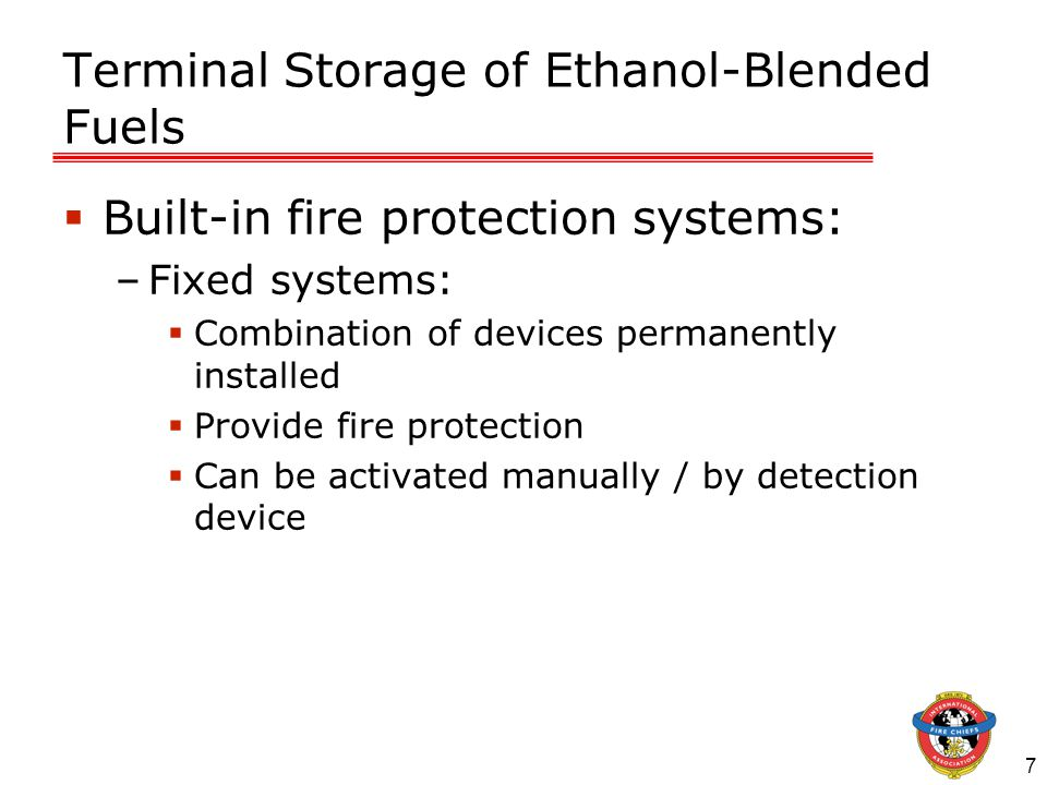 7 Terminal Storage of Ethanol-Blended Fuels  Built-in fire protection systems: –Fixed systems:  Combination of devices permanently installed  Provi