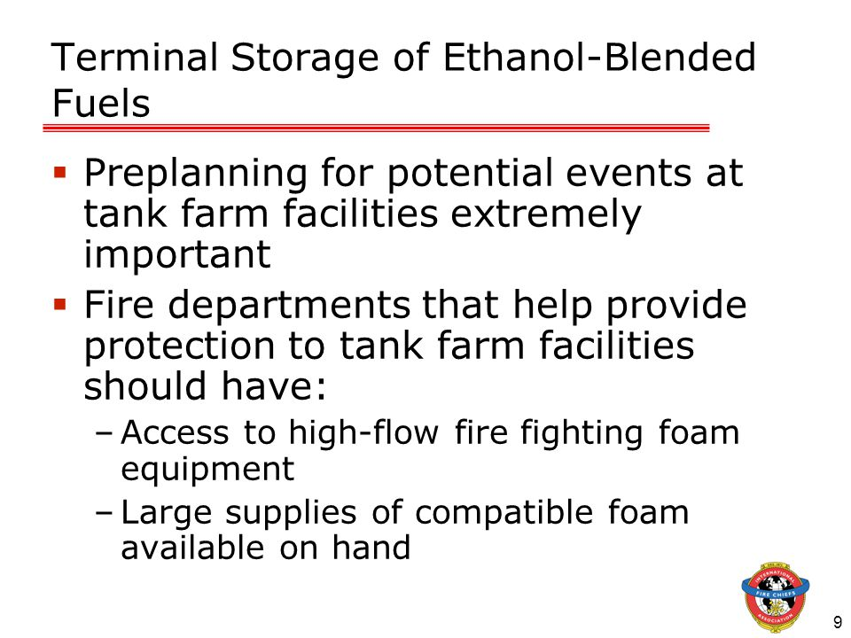 9 Terminal Storage of Ethanol-Blended Fuels  Preplanning for potential events at tank farm facilities extremely important  Fire departments that hel