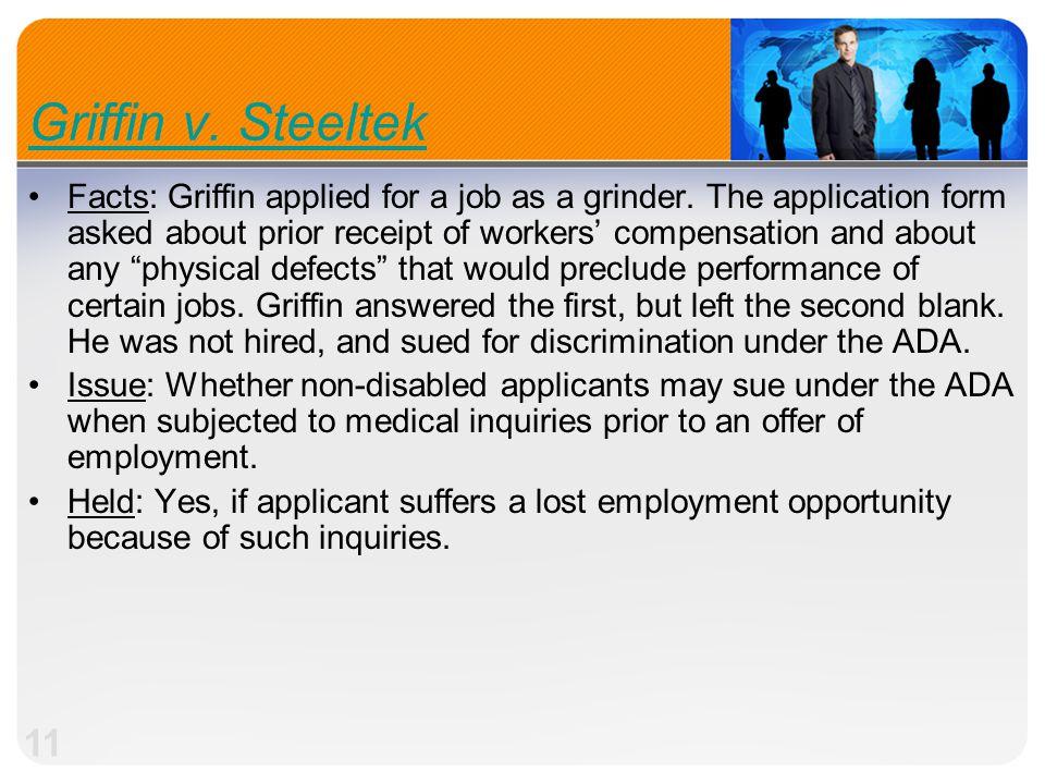 11 Griffin v.Steeltek Facts: Griffin applied for a job as a grinder.