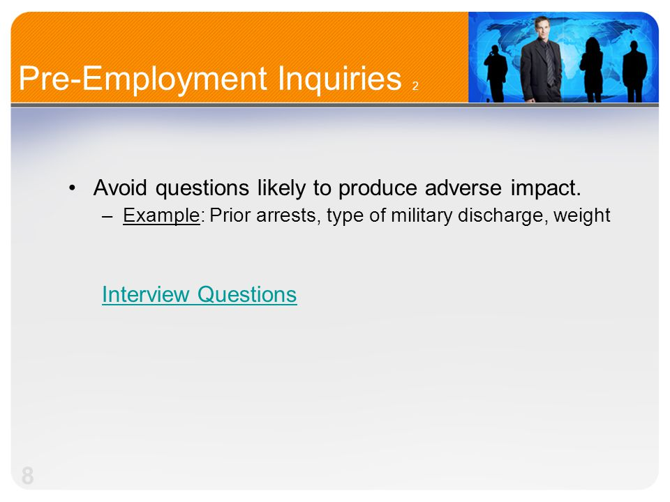 8 Pre-Employment Inquiries 2 Avoid questions likely to produce adverse impact.