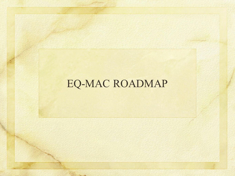 EQ-MAC ROADMAP