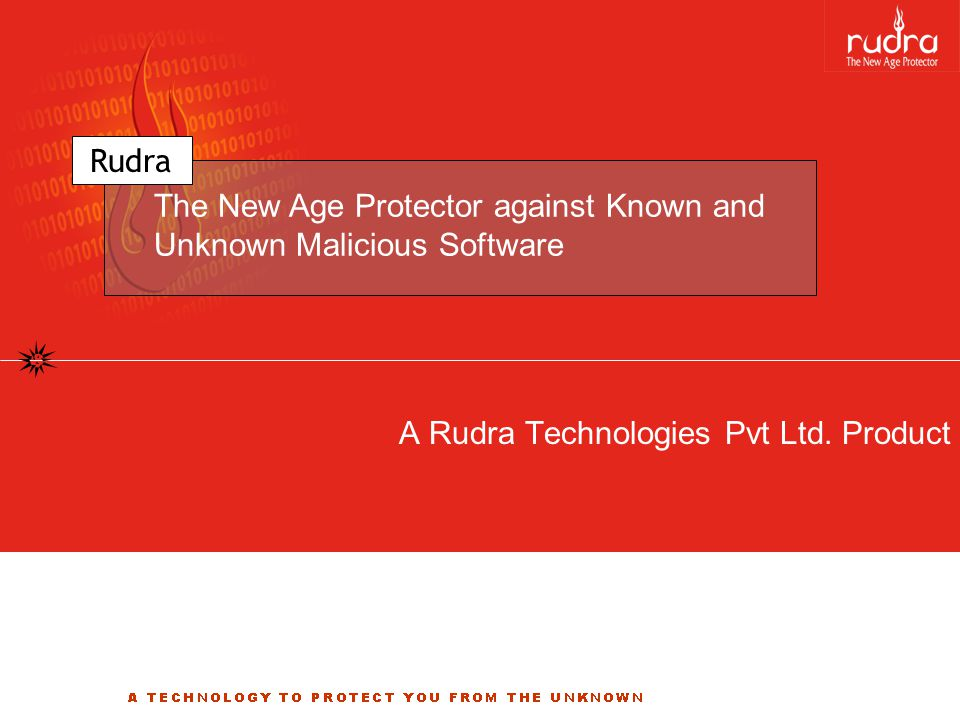 How Does Rudra Work Rudra uses method of entry to identify a malicious code, just like we humans If you can think of all the rules how we keep our apartment / offices safe without the need for either thumbnail photographs of known criminals or analyzing behavior And apply those rules to a computer THAT'S EXACTLY THE RUDRA TECHNOLOGY