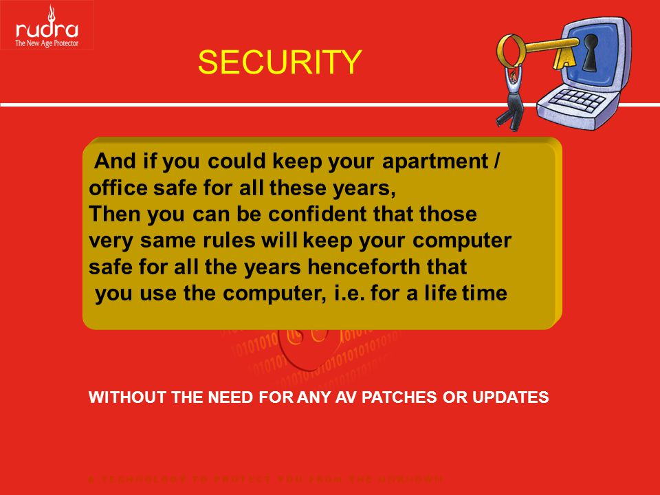 And if you could keep your apartment / office safe for all these years, Then you can be confident that those very same rules will keep your computer safe for all the years henceforth that you use the computer, i.e.
