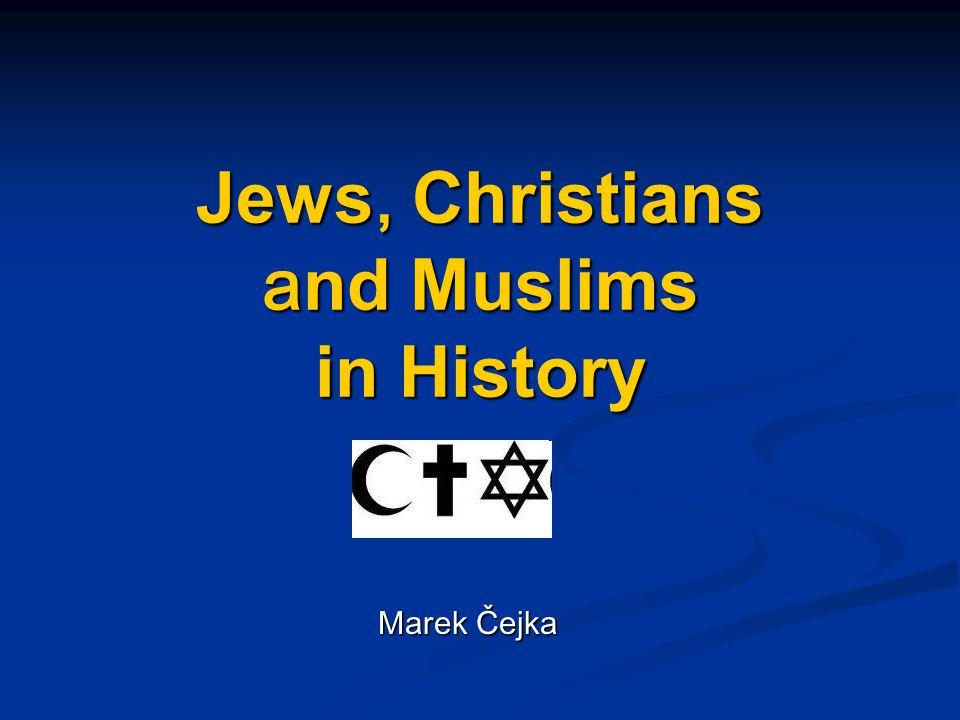 Jews, Christians a nd Muslims in History Marek Čejka