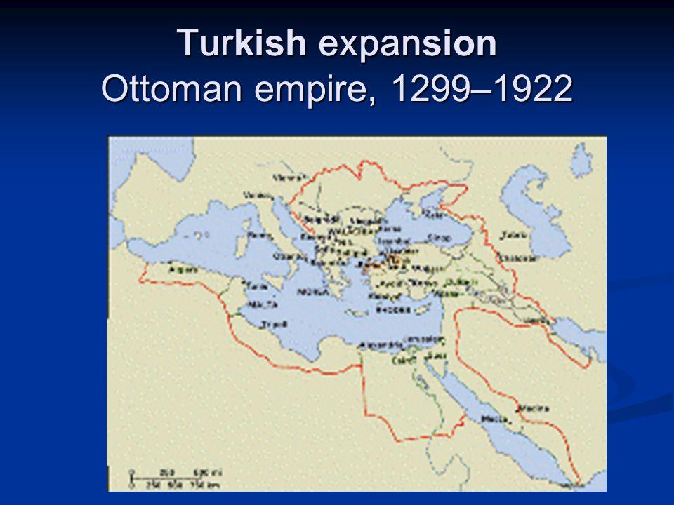 Tur kish expan sion Ottoman empire, 1299–1922