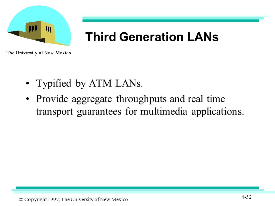 © Copyright 1997, The University of New Mexico 4-52 Third Generation LANs Typified by ATM LANs.