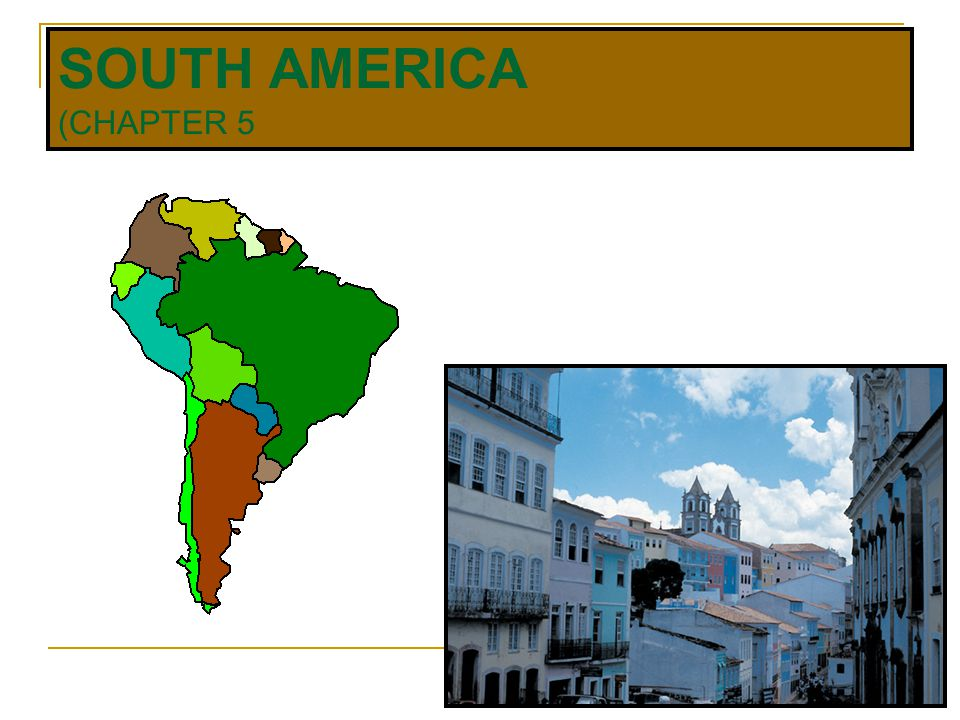 SOUTH AMERICA (CHAPTER 5