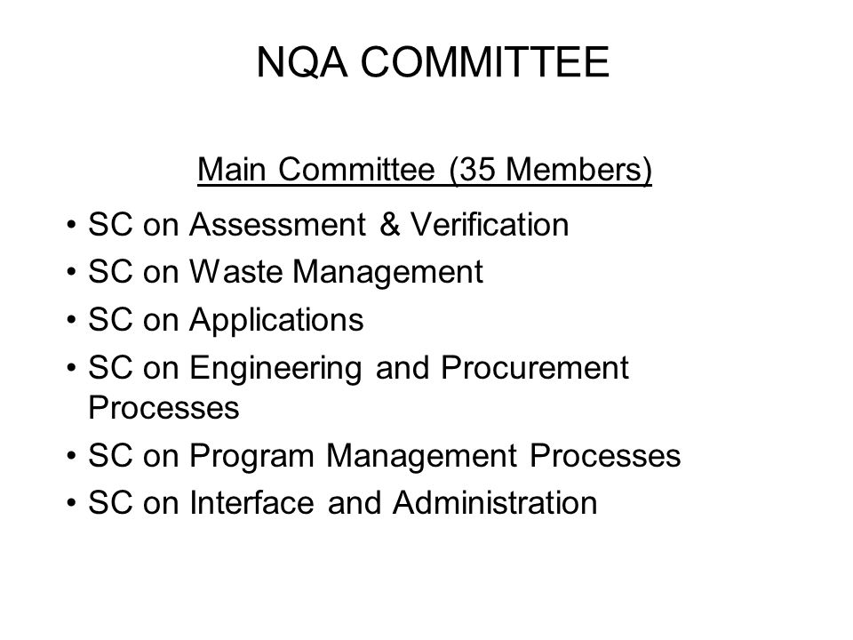 NQA COMMITTEE Main Committee (35 Members) SC on Assessment & Verification SC on Waste Management SC on Applications SC on Engineering and Procurement