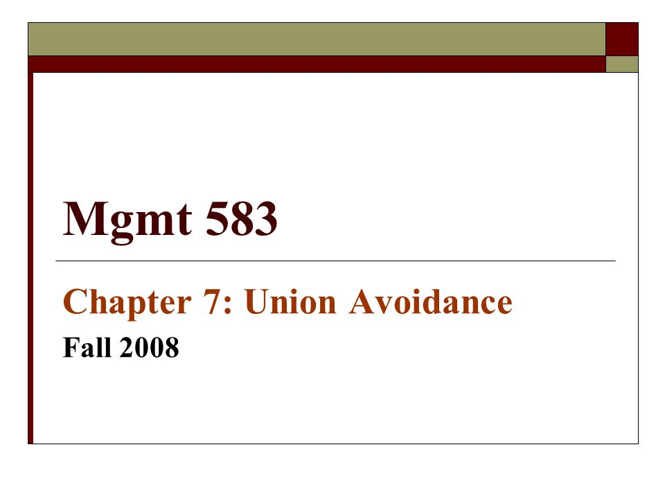 Mgmt 583 Chapter 7: Union Avoidance Fall 2008