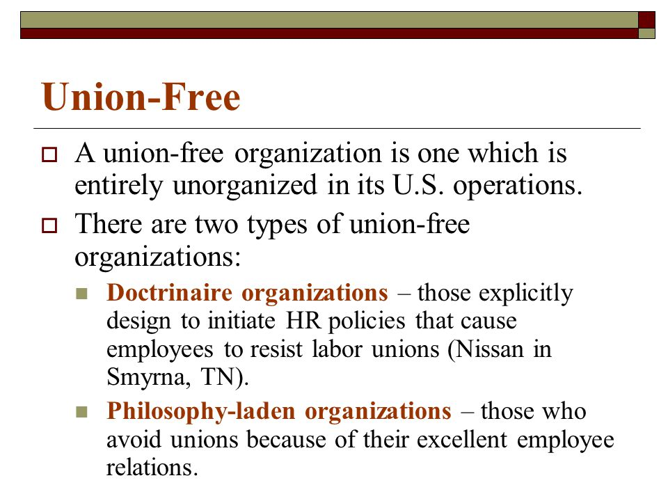 Union-Free  A union-free organization is one which is entirely unorganized in its U.S.