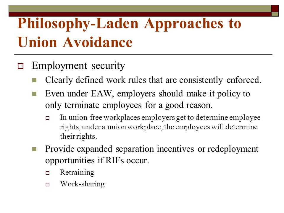 Philosophy-Laden Approaches to Union Avoidance  Employment security Clearly defined work rules that are consistently enforced.