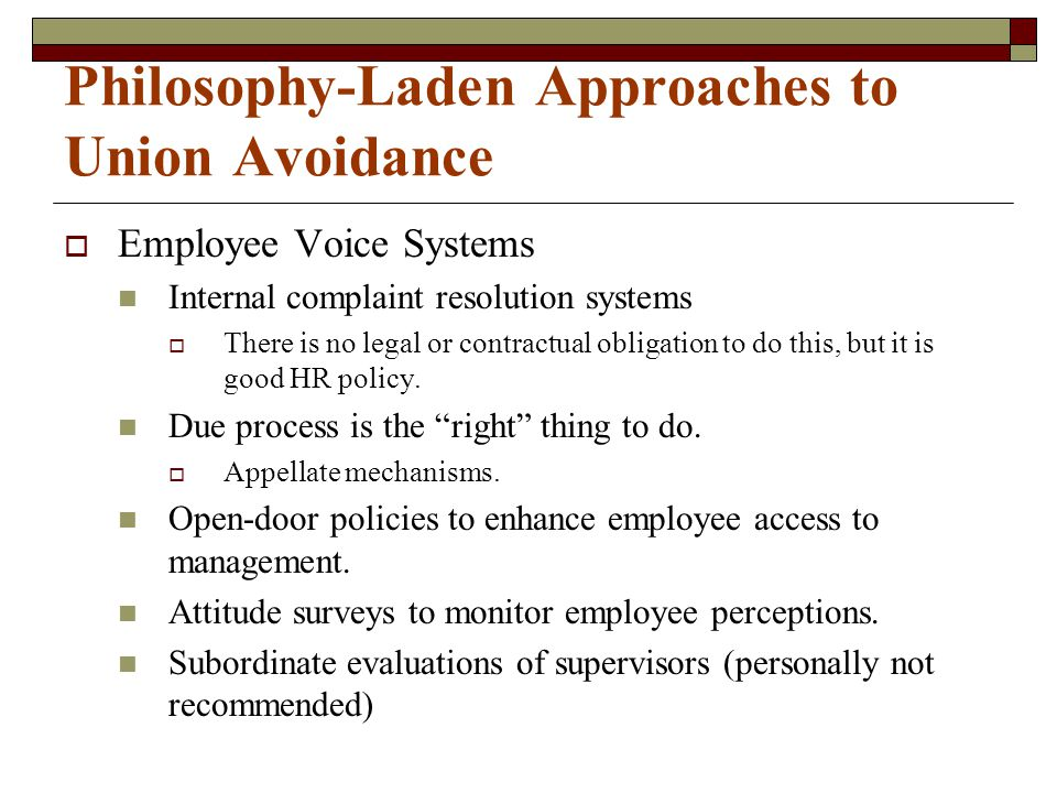 Philosophy-Laden Approaches to Union Avoidance  Employee Voice Systems Internal complaint resolution systems  There is no legal or contractual oblig