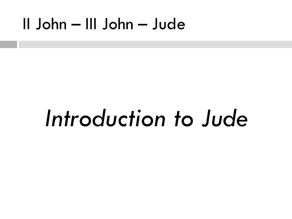 II John – III John – Jude Introduction to Jude