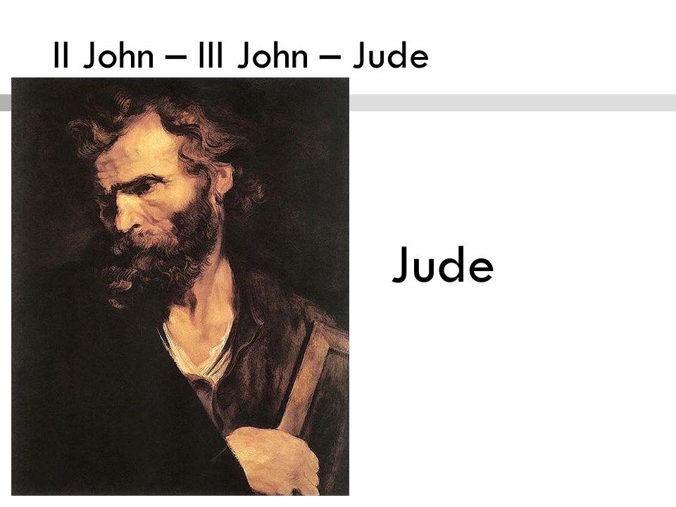 II John – III John – Jude Author Jude