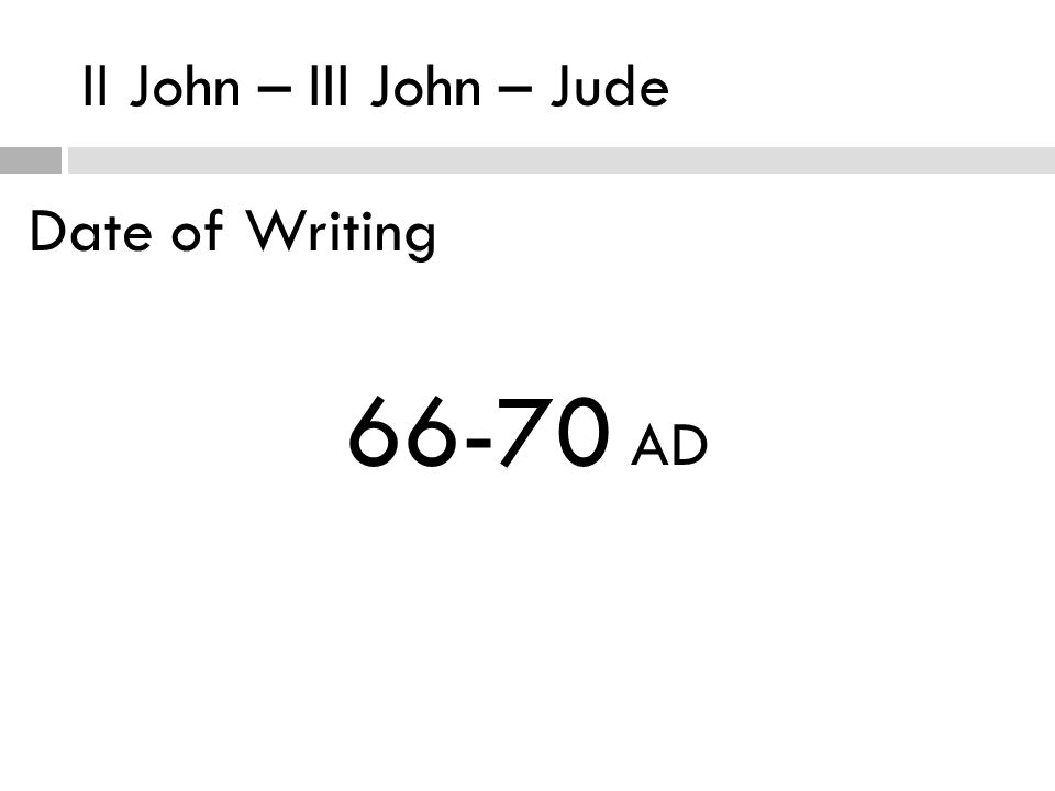 II John – III John – Jude Date of Writing 66-70 AD